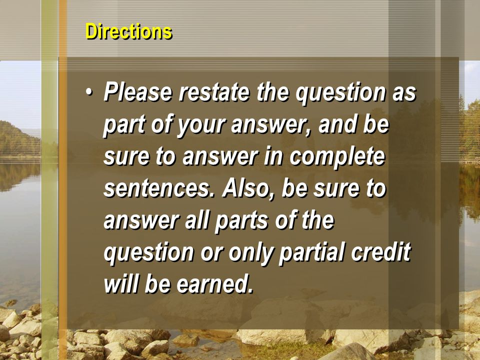 Directions Please restate the question as part of your answer, and be sure to answer in complete sentences. Also, be sure to answer all parts of the q