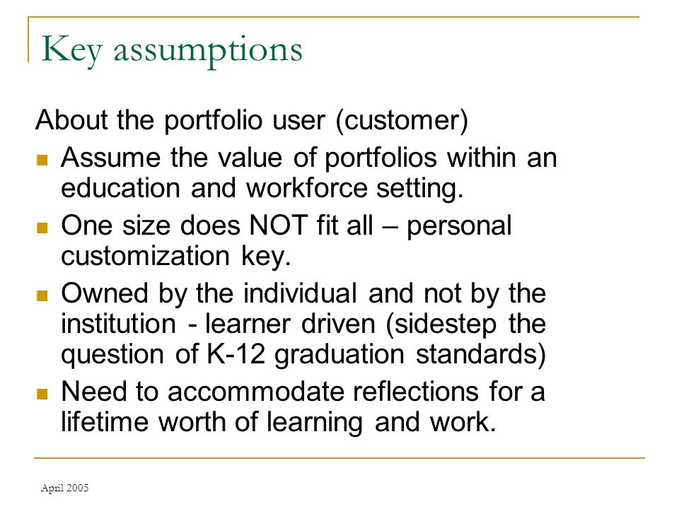 April 2005 Key assumptions About the portfolio user (customer) Assume the value of portfolios within an education and workforce setting.