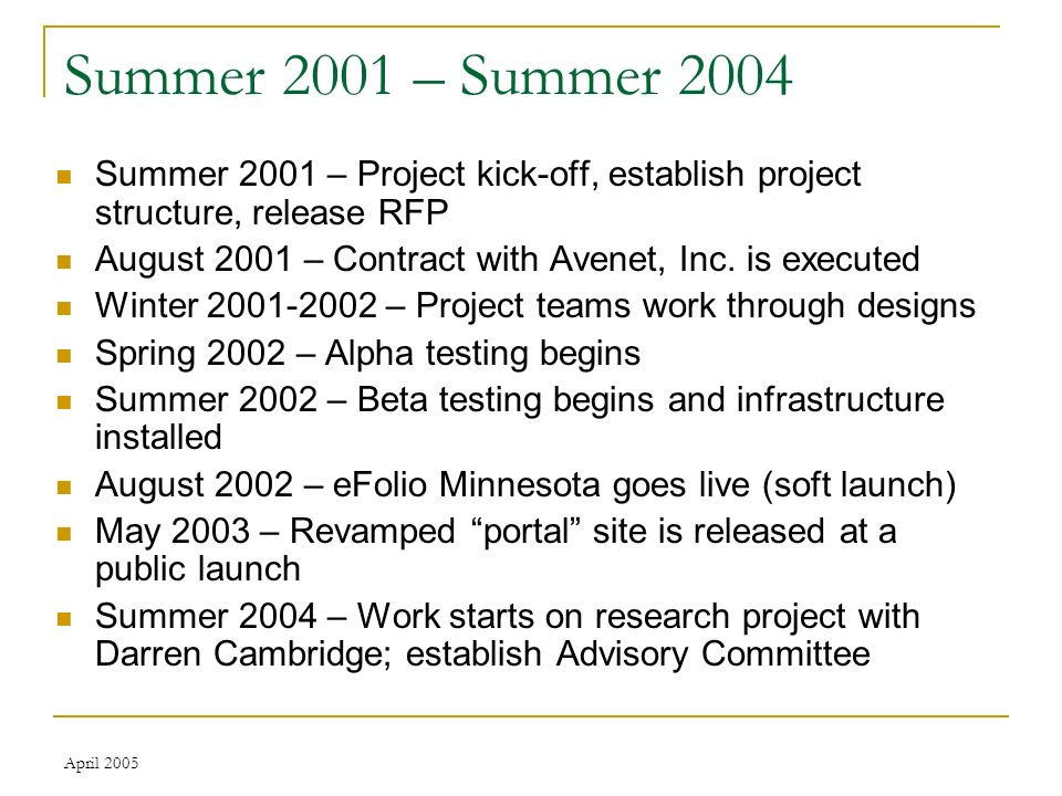 April 2005 Summer 2001 – Summer 2004 Summer 2001 – Project kick-off, establish project structure, release RFP August 2001 – Contract with Avenet, Inc.