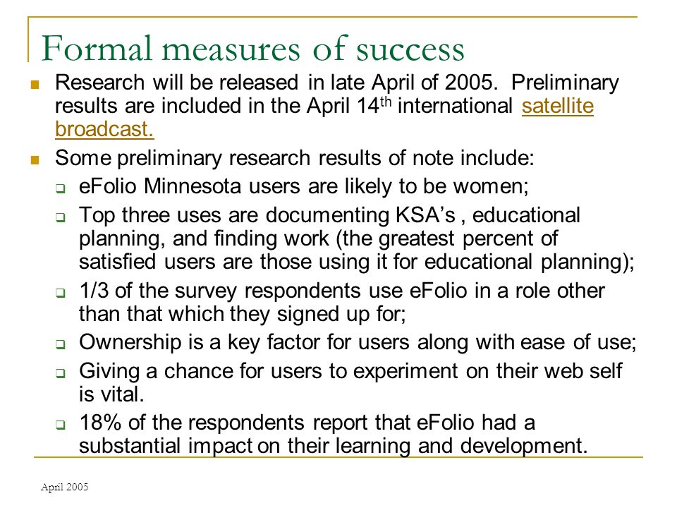 April 2005 Formal measures of success Research will be released in late April of 2005.