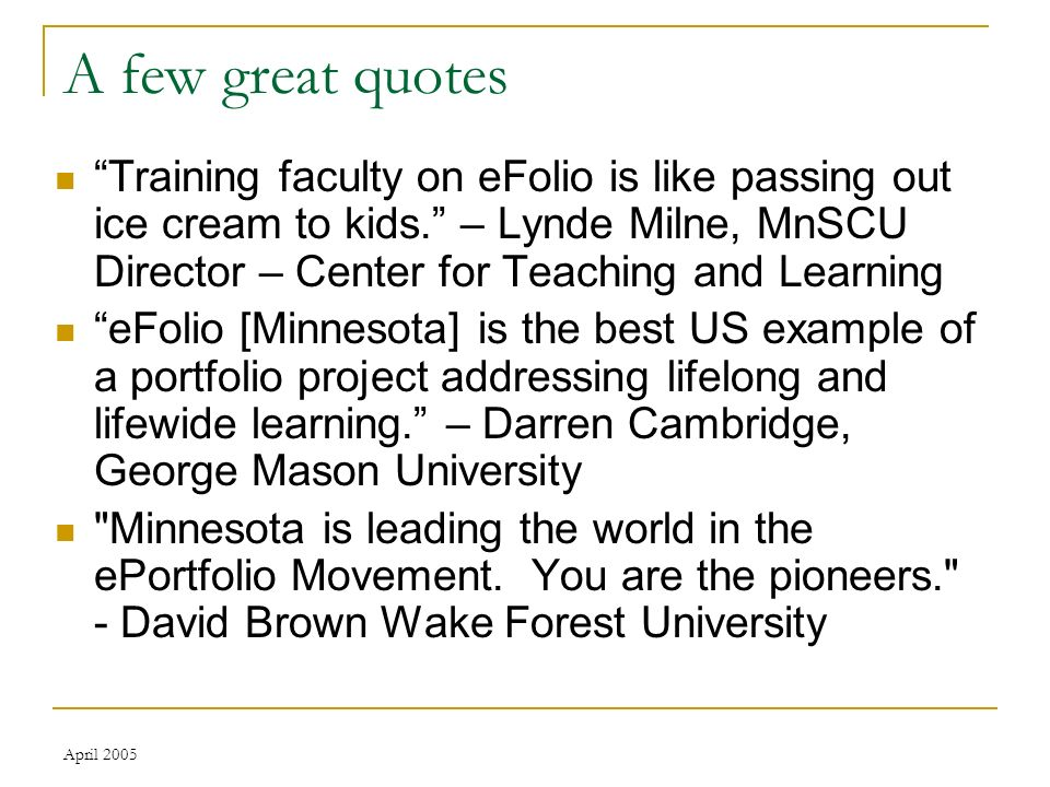 April 2005 A few great quotes Training faculty on eFolio is like passing out ice cream to kids.
