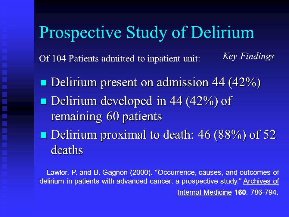 Prospective Study of Delirium Delirium present on admission 44 (42%) Delirium present on admission 44 (42%) Delirium developed in 44 (42%) of remainin