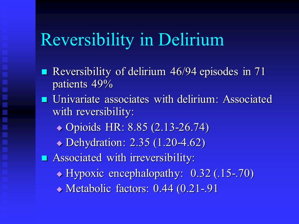 Reversibility in Delirium Reversibility of delirium 46/94 episodes in 71 patients 49% Reversibility of delirium 46/94 episodes in 71 patients 49% Univ