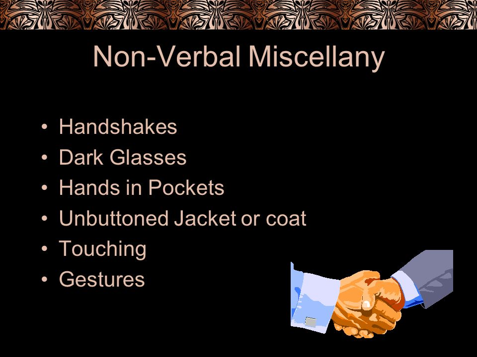 Non-Verbal Miscellany Handshakes Dark Glasses Hands in Pockets Unbuttoned Jacket or coat Touching Gestures