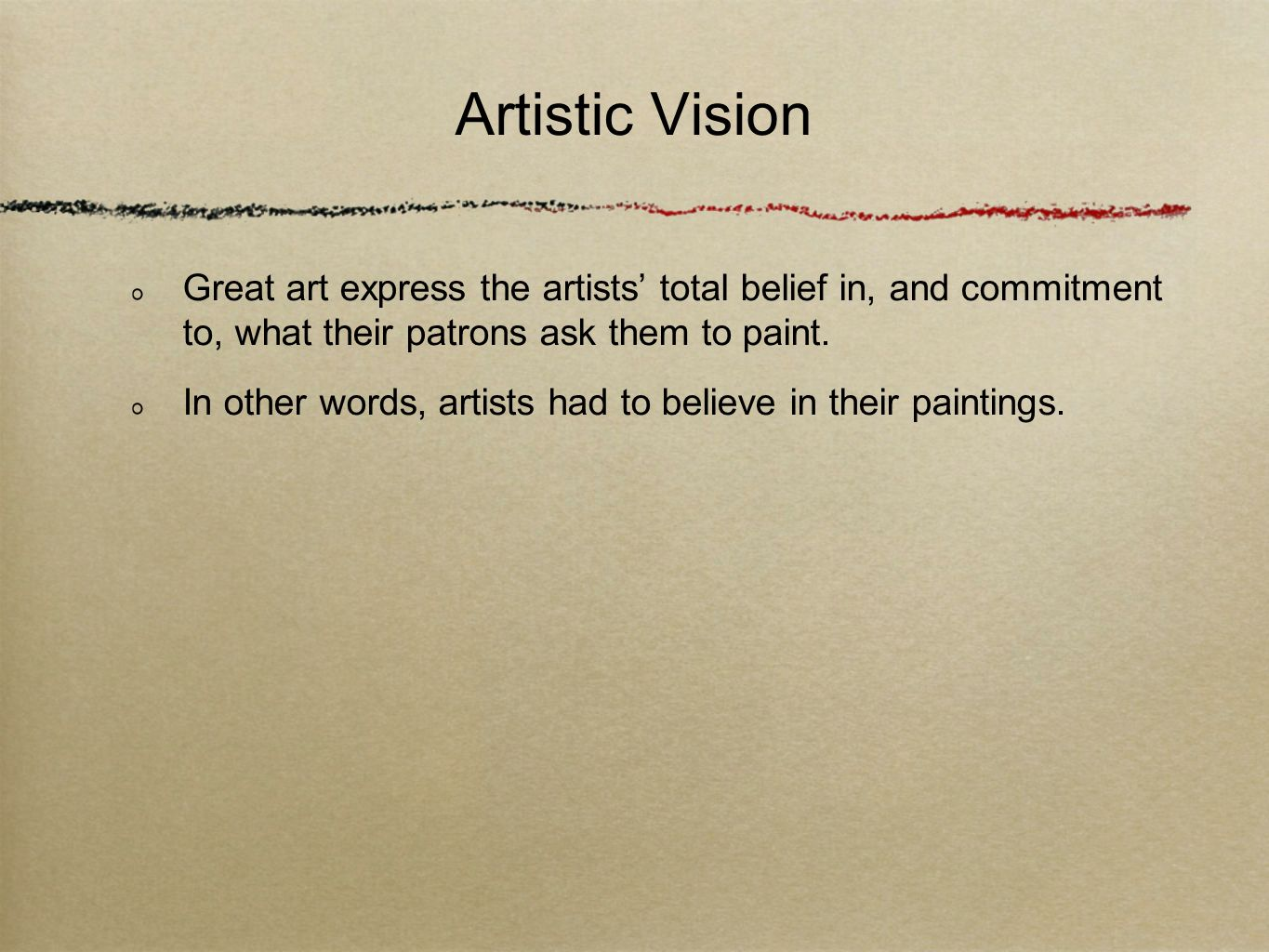 Artistic Vision Great art express the artists total belief in, and commitment to, what their patrons ask them to paint.
