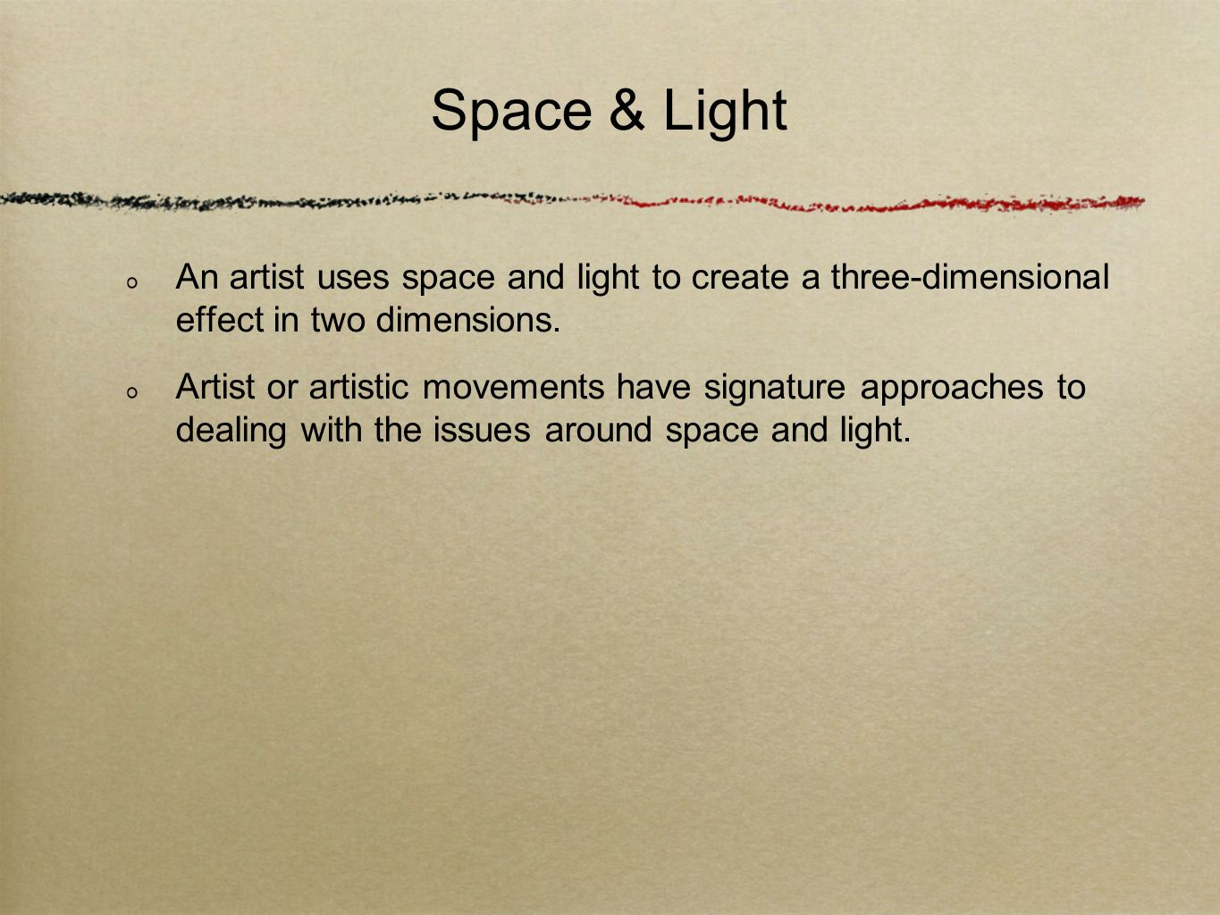 Space & Light An artist uses space and light to create a three-dimensional effect in two dimensions. Artist or artistic movements have signature appro