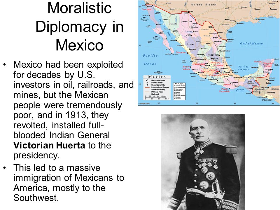 Moralistic Diplomacy in Mexico Mexico had been exploited for decades by U.S. investors in oil, railroads, and mines, but the Mexican people were treme