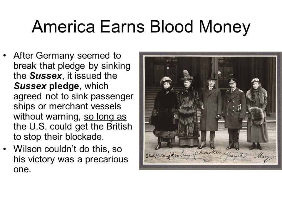 America Earns Blood Money After Germany seemed to break that pledge by sinking the Sussex, it issued the Sussex pledge, which agreed not to sink passe