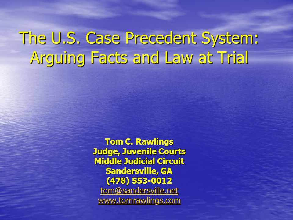 The U.S. Case Precedent System: Arguing Facts and Law at Trial Tom C.