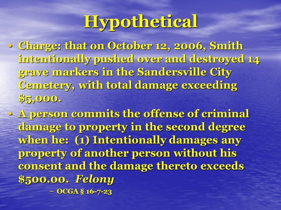 Hypothetical Charge: that on October 12, 2006, Smith intentionally pushed over and destroyed 14 grave markers in the Sandersville City Cemetery, with total damage exceeding $5,000.