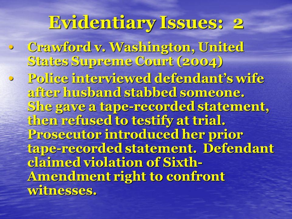 Evidentiary Issues: 2 Crawford v. Washington, United States Supreme Court (2004) Crawford v.