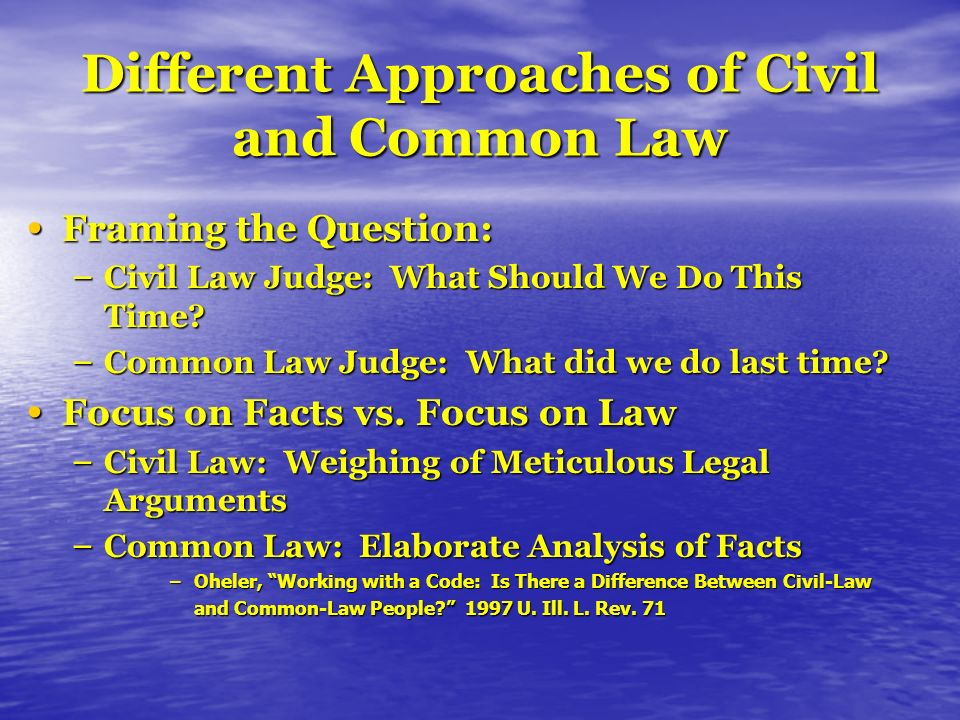 Different Approaches of Civil and Common Law Framing the Question: Framing the Question: – Civil Law Judge: What Should We Do This Time? – Common Law