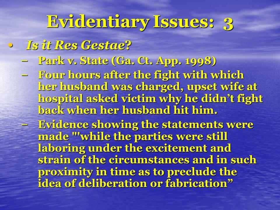 Evidentiary Issues: 3 Is it Res Gestae. Is it Res Gestae.