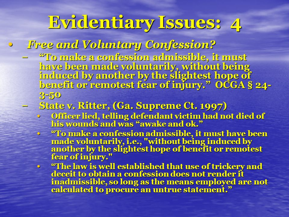 Evidentiary Issues: 4 Free and Voluntary Confession.