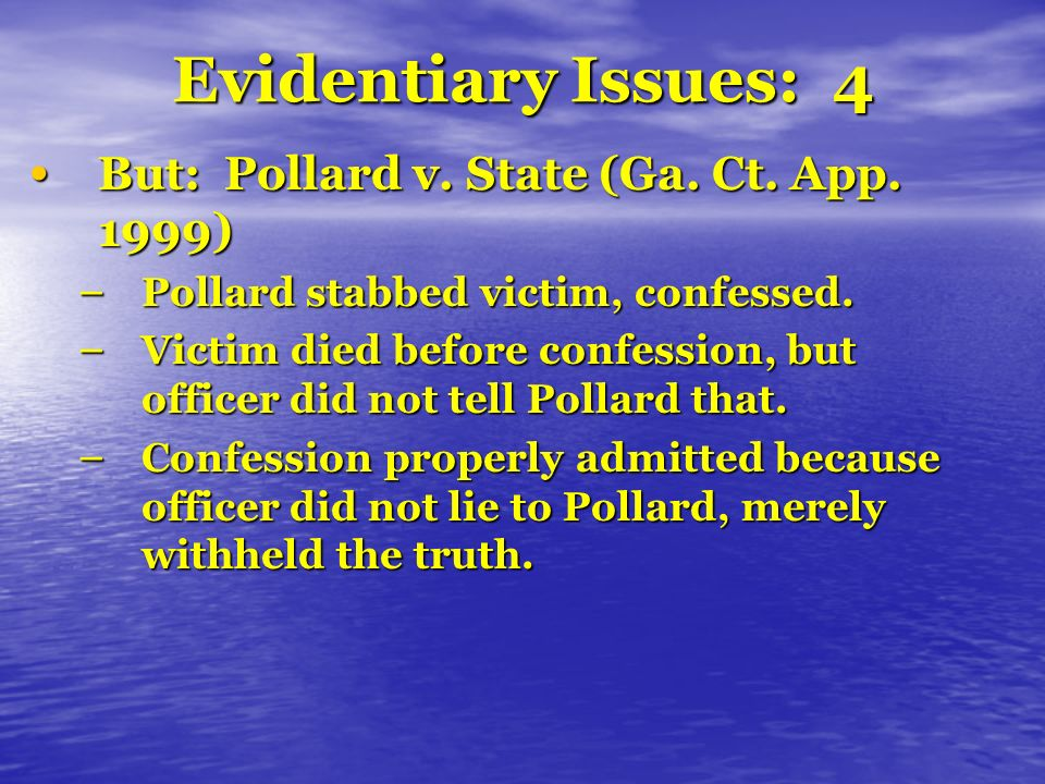 Evidentiary Issues: 4 But: Pollard v. State (Ga. Ct. App. 1999) But: Pollard v. State (Ga. Ct. App. 1999) – Pollard stabbed victim, confessed. – Victi