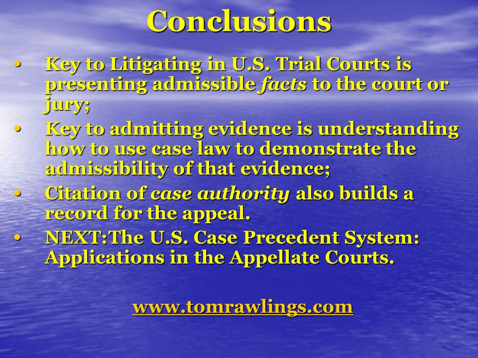 Conclusions Key to Litigating in U.S. Trial Courts is presenting admissible facts to the court or jury; Key to Litigating in U.S. Trial Courts is pres