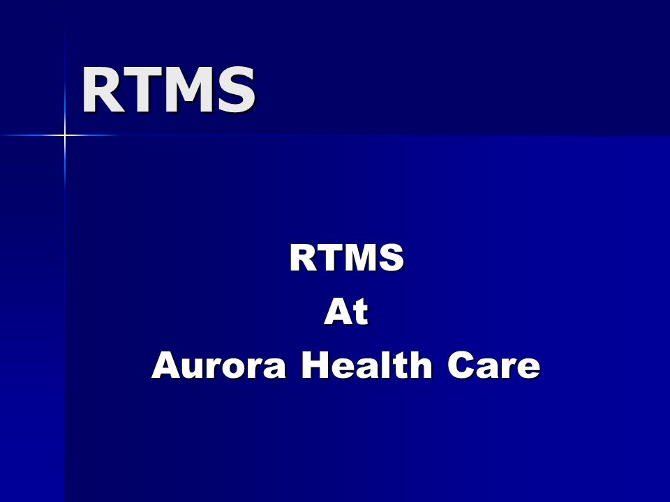 RTMS RTMSAt Aurora Health Care