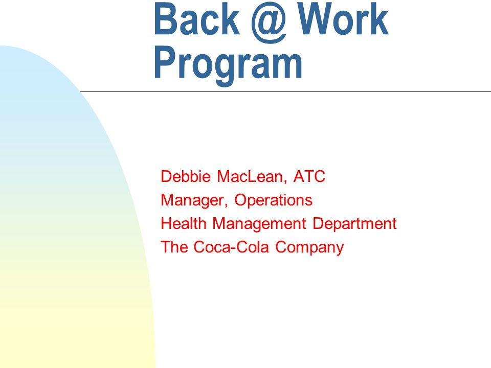 Work Program Debbie MacLean, ATC Manager, Operations Health Management Department The Coca-Cola Company