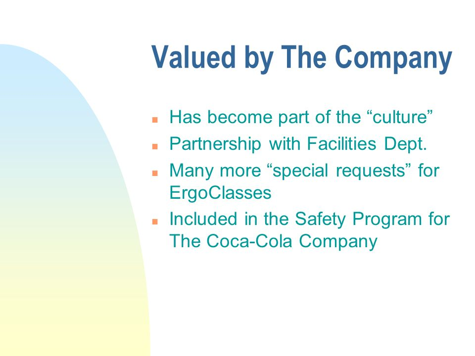 Valued by The Company n Has become part of the culture n Partnership with Facilities Dept.