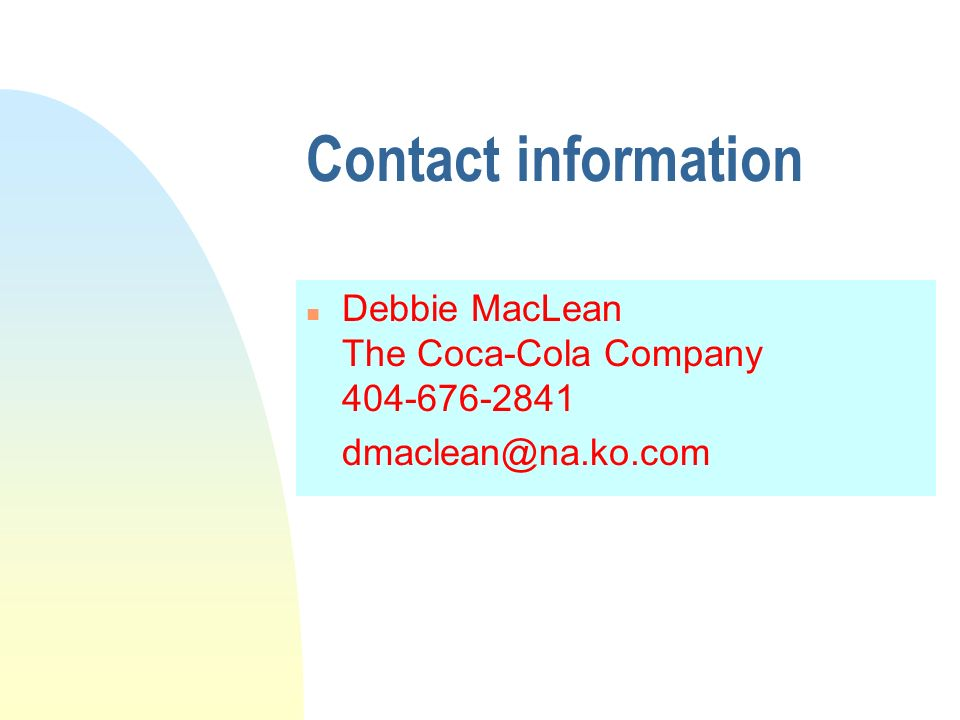 Contact information n Debbie MacLean The Coca-Cola Company