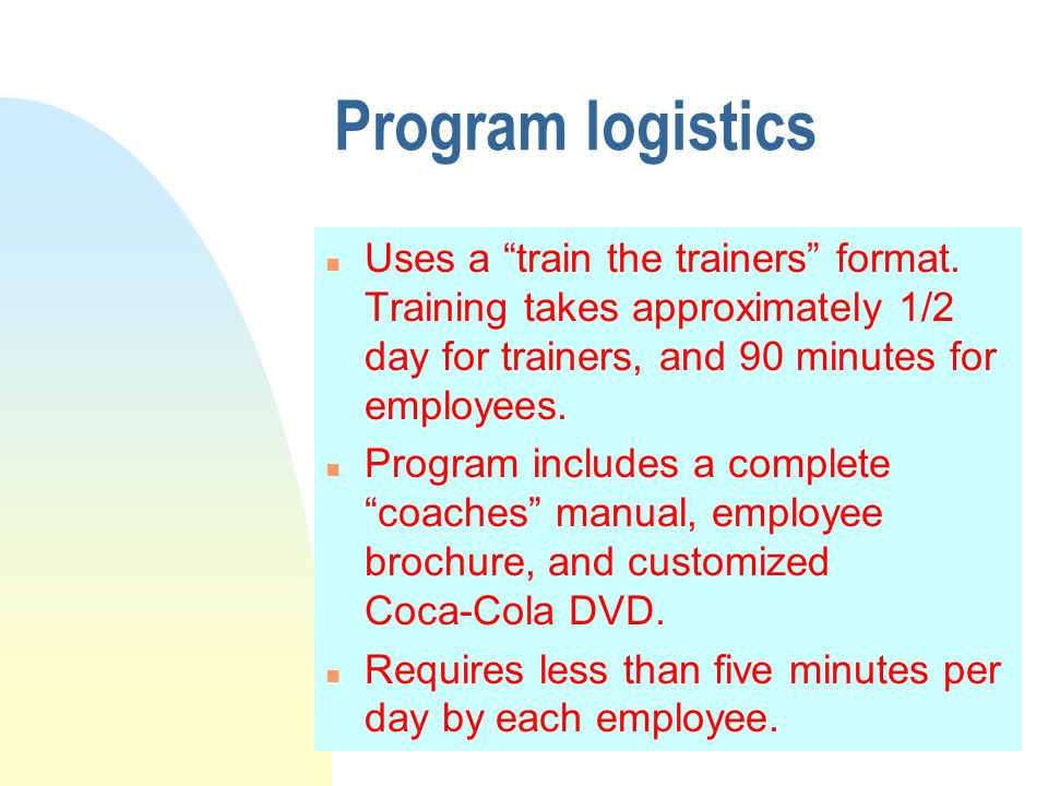 Program logistics n Uses a train the trainers format.