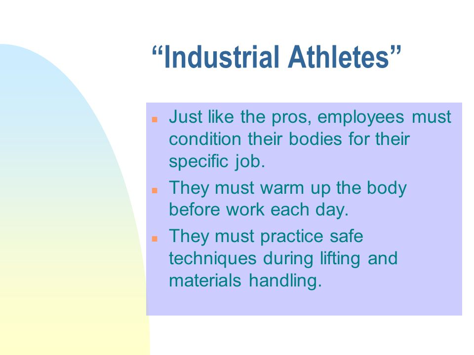 Industrial Athletes n Just like the pros, employees must condition their bodies for their specific job.