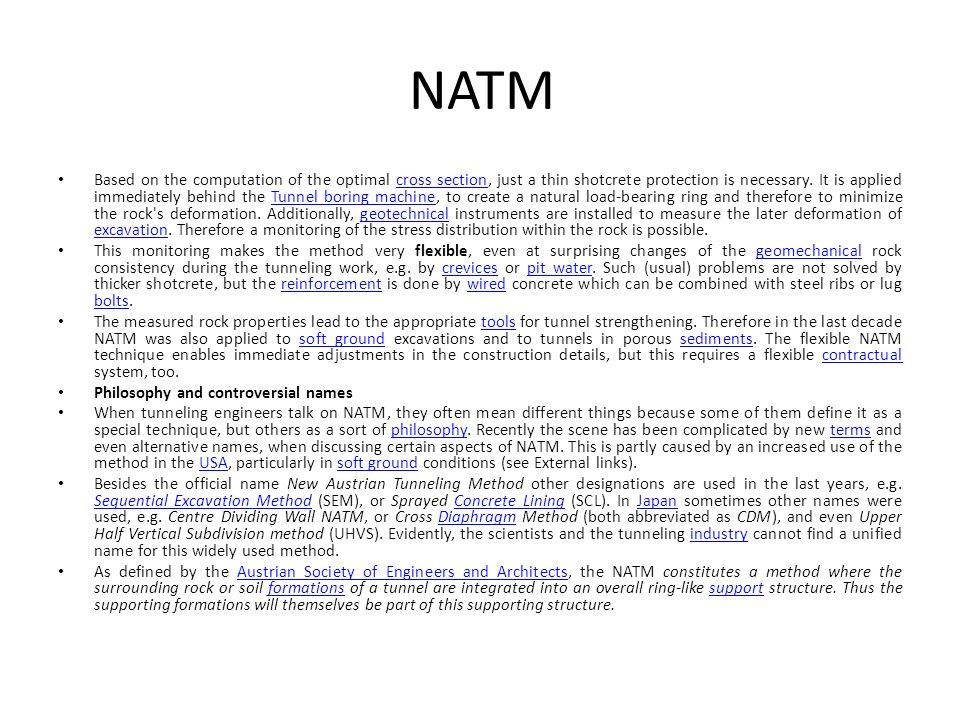 NATM Based on the computation of the optimal cross section, just a thin shotcrete protection is necessary. It is applied immediately behind the Tunnel