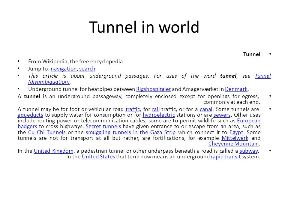 Tunnel in world Tunnel From Wikipedia, the free encyclopedia Jump to: navigation, searchnavigationsearch This article is about underground passages. F