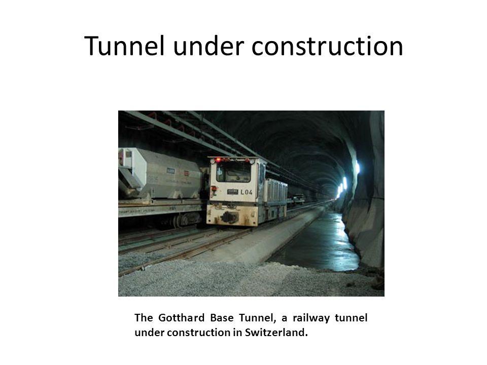 Tunnel under construction The Gotthard Base Tunnel, a railway tunnel under construction in Switzerland.