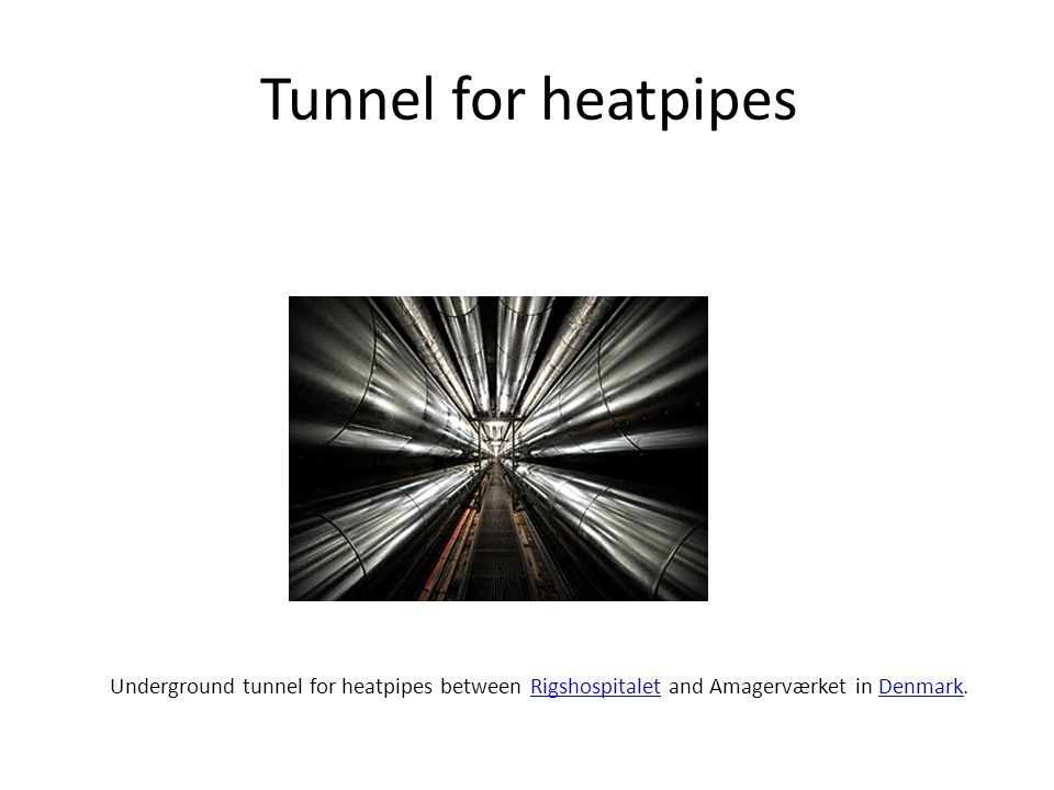 Tunnel for heatpipes Underground tunnel for heatpipes between Rigshospitalet and Amagerværket in Denmark.RigshospitaletDenmark
