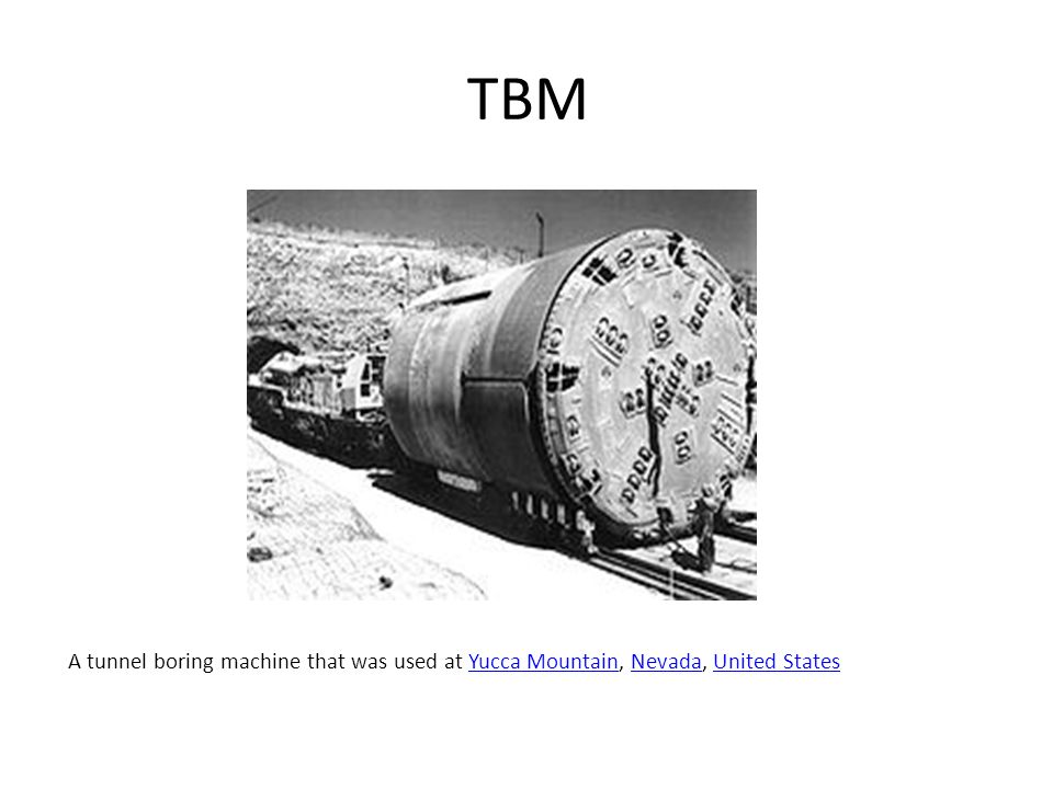 TBM A tunnel boring machine that was used at Yucca Mountain, Nevada, United StatesYucca MountainNevadaUnited States