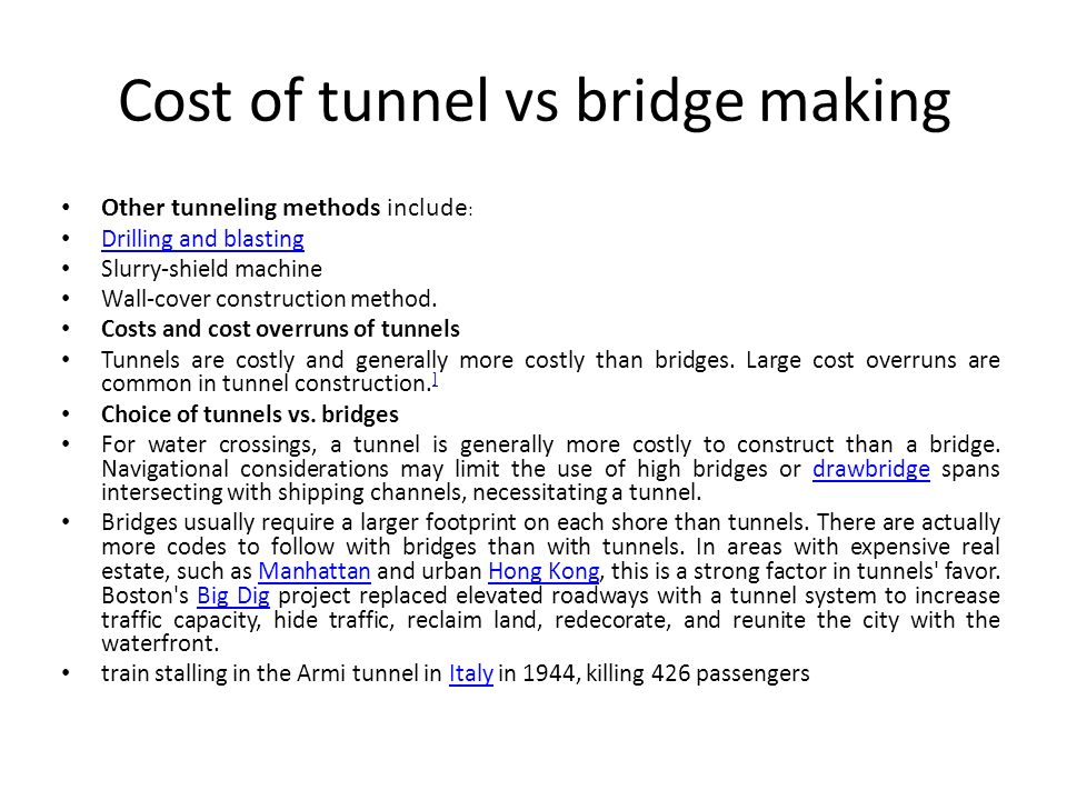 Cost of tunnel vs bridge making Other tunneling methods include : Drilling and blasting Drilling and blasting Slurry-shield machine Wall-cover constru