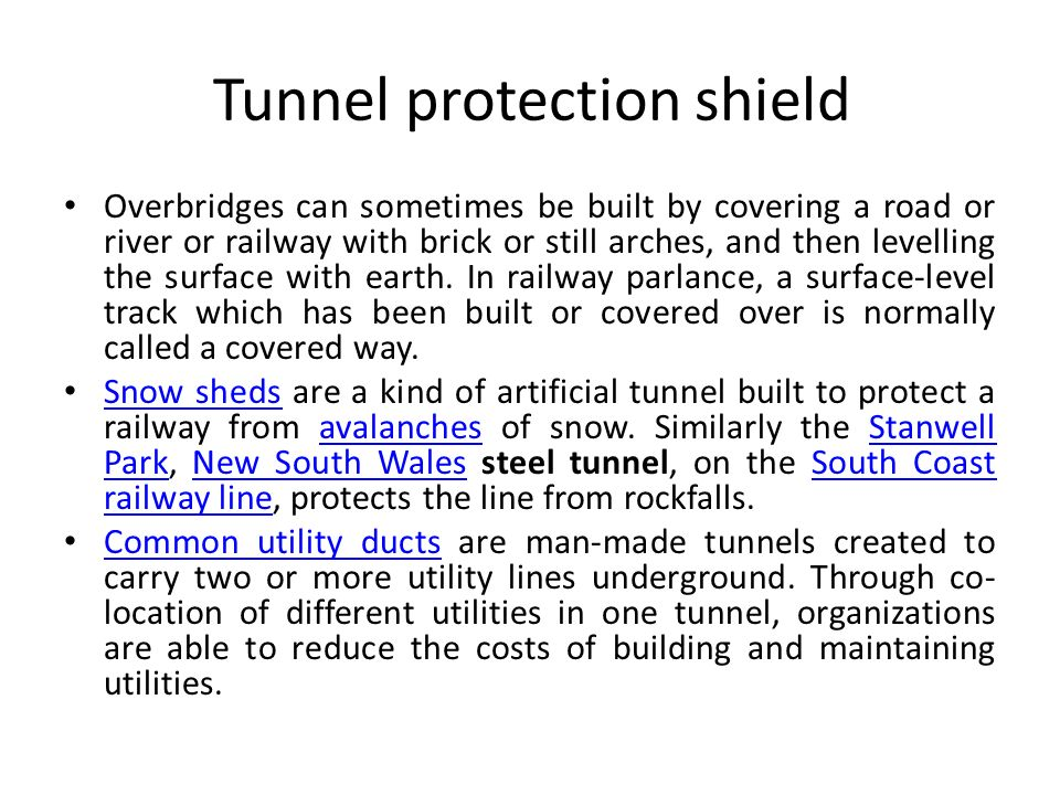 Tunnel protection shield Overbridges can sometimes be built by covering a road or river or railway with brick or still arches, and then levelling the