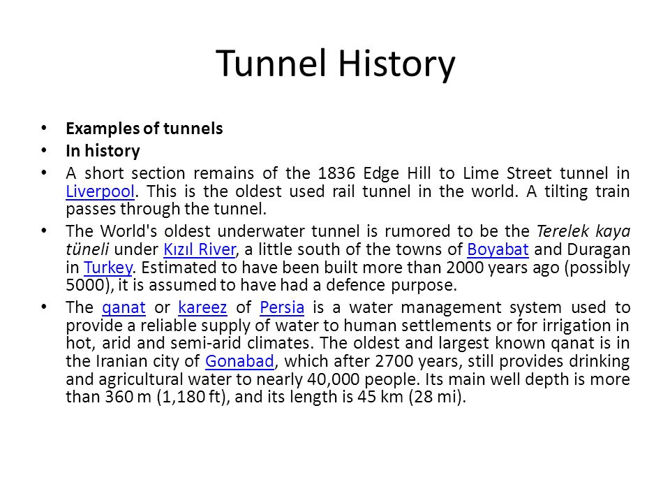 Tunnel History Examples of tunnels In history A short section remains of the 1836 Edge Hill to Lime Street tunnel in Liverpool. This is the oldest use