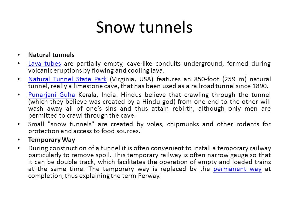 Snow tunnels Natural tunnels Lava tubes are partially empty, cave-like conduits underground, formed during volcanic eruptions by flowing and cooling l