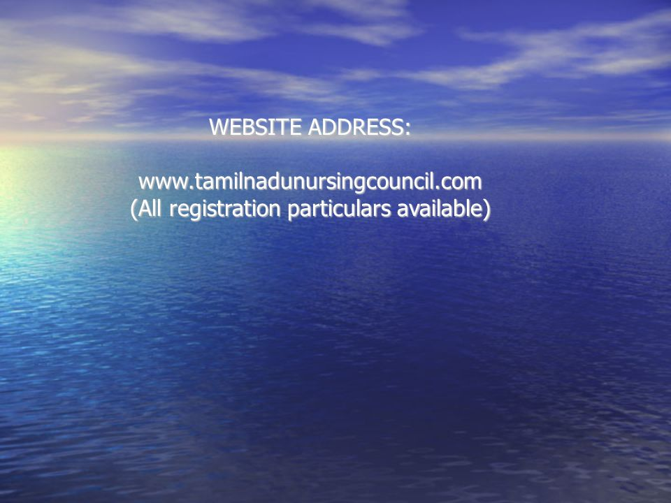 WEBSITE ADDRESS: www.tamilnadunursingcouncil.com (All registration particulars available)