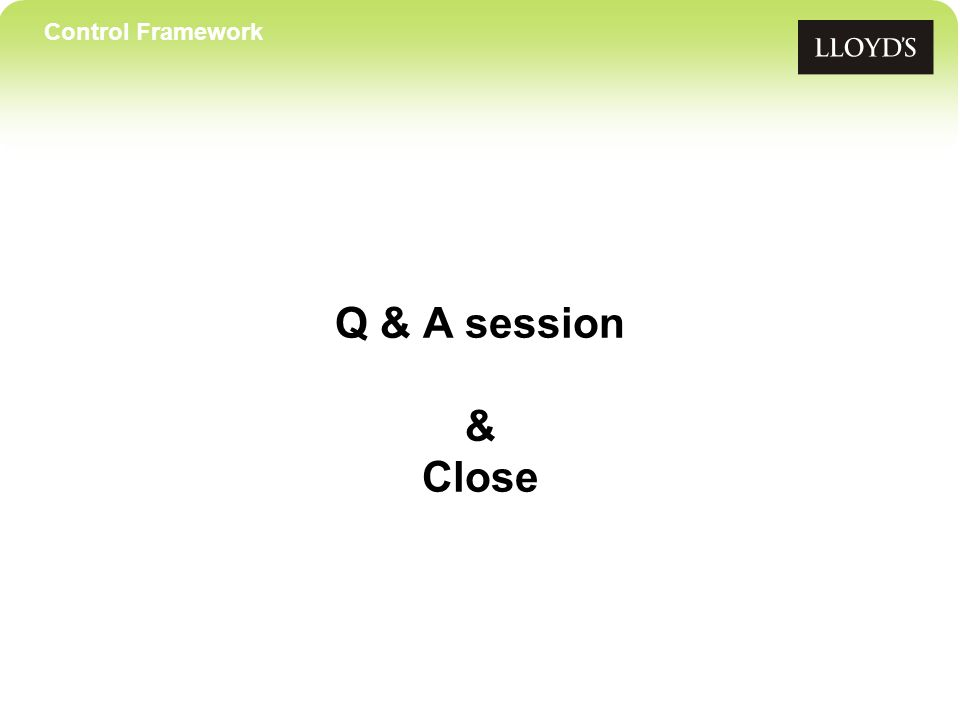 Control Framework Q & A session & Close