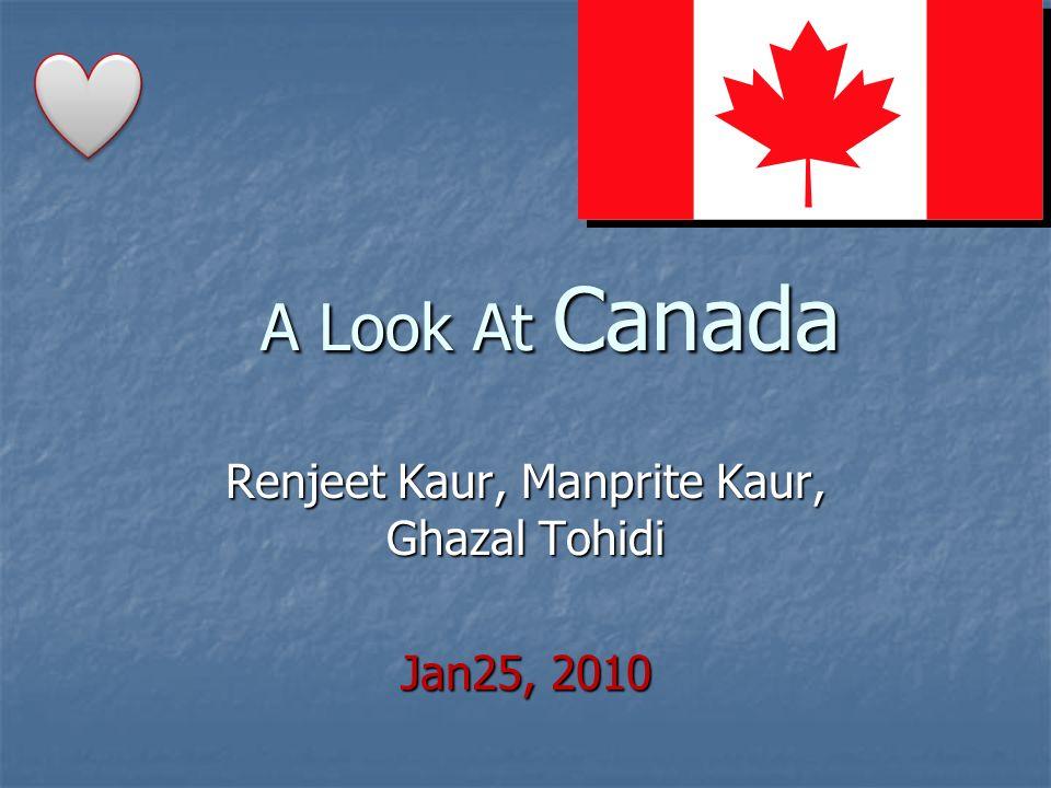 A Look At Canada Renjeet Kaur, Manprite Kaur, Ghazal Tohidi Jan25, 2010