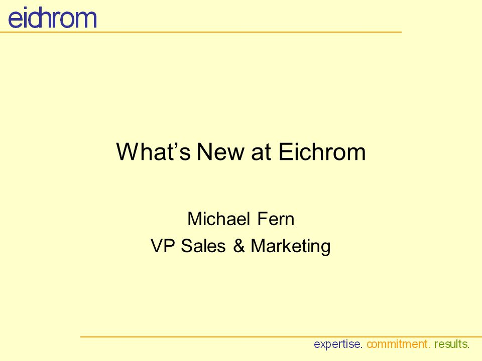 Whats New at Eichrom Michael Fern VP Sales & Marketing