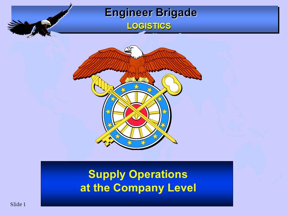 Engineer Brigade LOGISTICS LOGISTICS Slide 1 Supply Operations at the Company Level