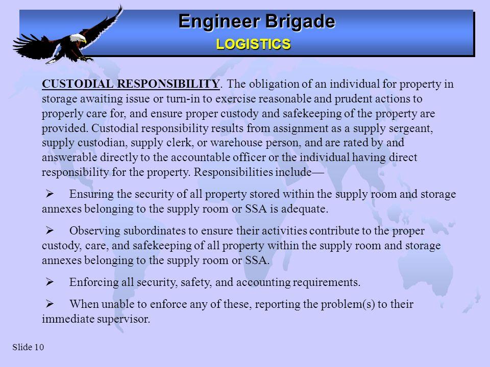 Engineer Brigade LOGISTICS LOGISTICS Slide 10 CUSTODIAL RESPONSIBILITY.