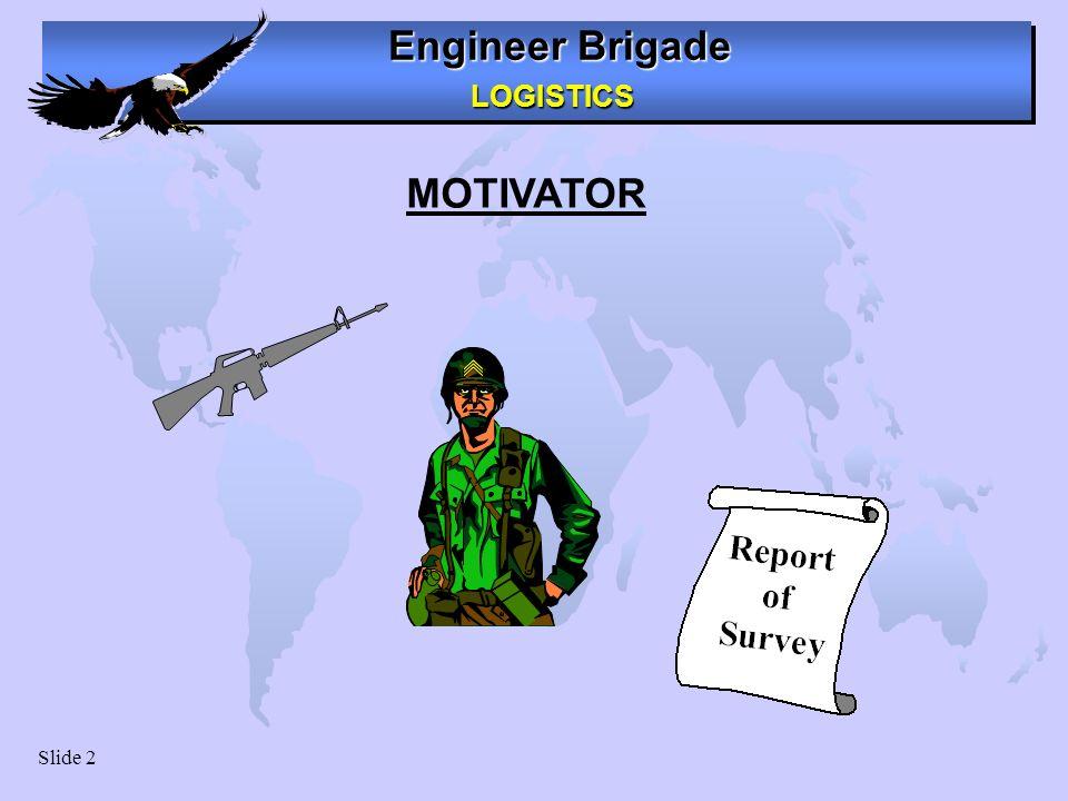 Engineer Brigade LOGISTICS LOGISTICS Slide 2 MOTIVATOR