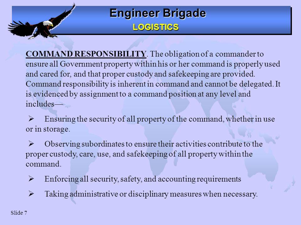 Engineer Brigade LOGISTICS LOGISTICS Slide 7 COMMAND RESPONSIBILITY.