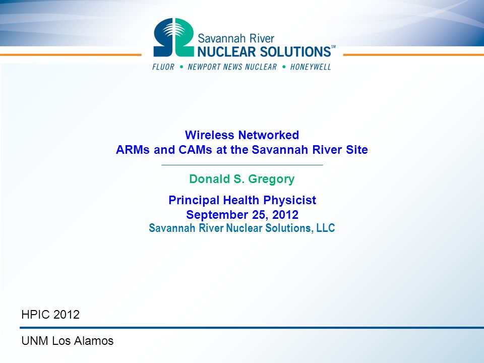 Wireless Networked ARMs and CAMs at the Savannah River Site Principal Health Physicist September 25, 2012 Donald S.
