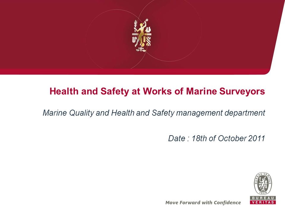 Health and Safety at Works of Marine Surveyors Marine Quality and Health and Safety management department Date : 18th of October 2011