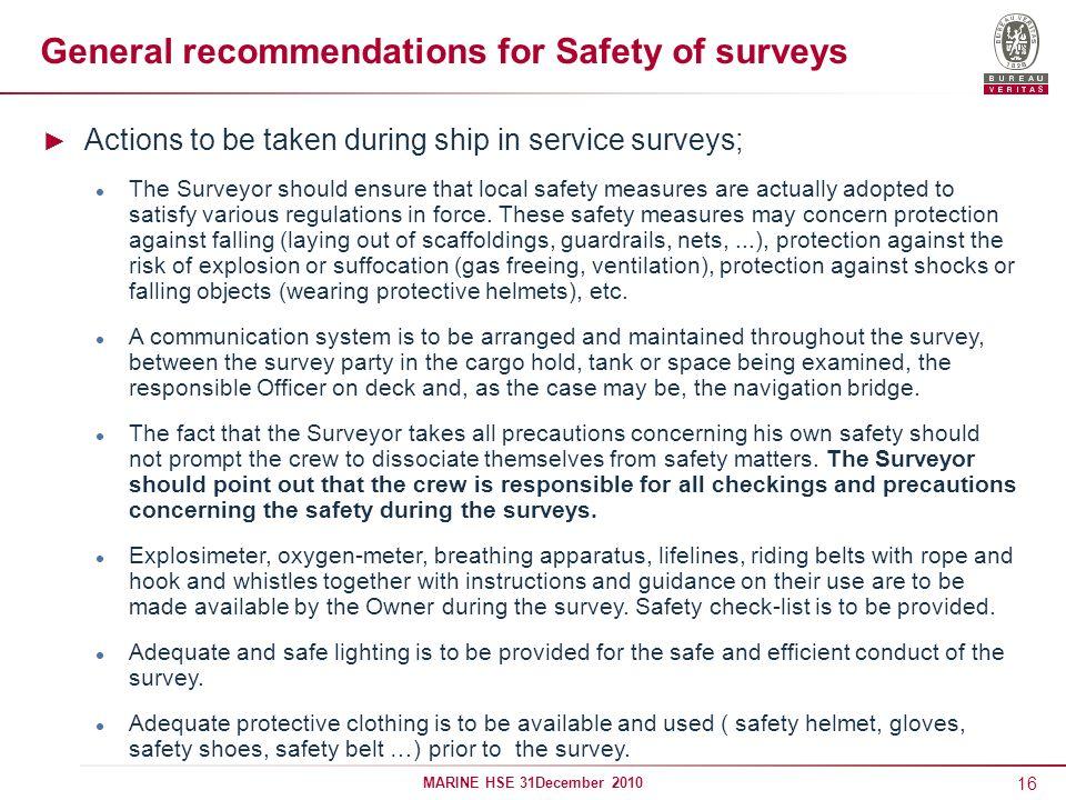 16 MARINE HSE 31December 2010 General recommendations for Safety of surveys Actions to be taken during ship in service surveys; The Surveyor should en