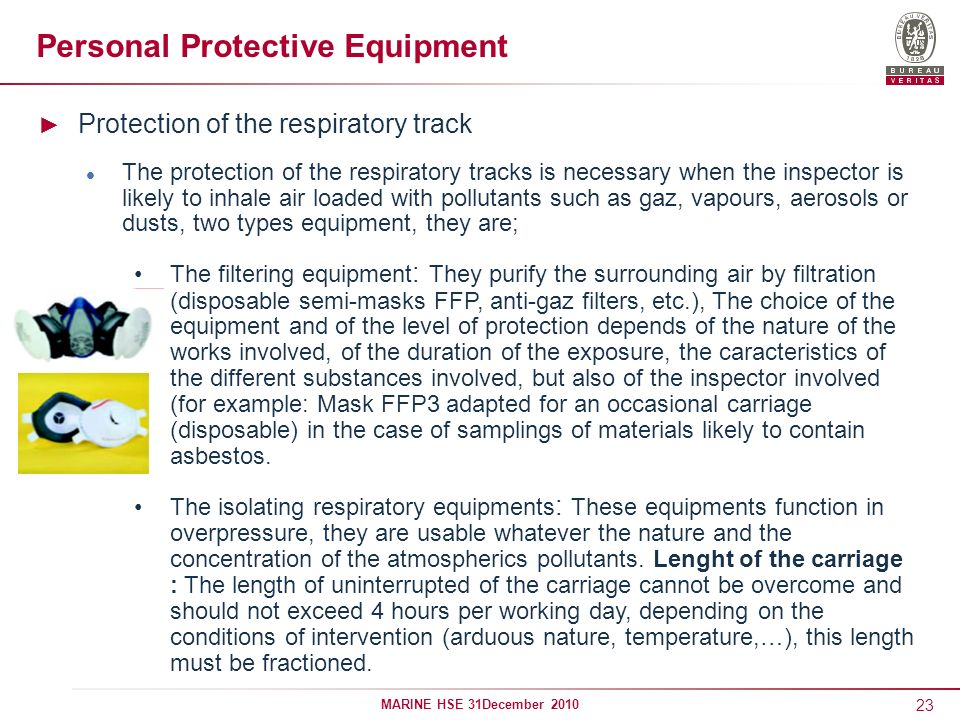 23 MARINE HSE 31December 2010 Personal Protective Equipment Protection of the respiratory track The protection of the respiratory tracks is necessary