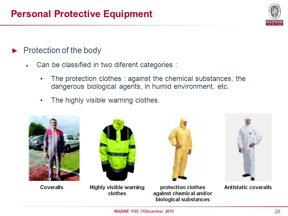 26 MARINE HSE 31December 2010 Personal Protective Equipment Protection of the body Can be classified in two diferent categories : The protection cloth