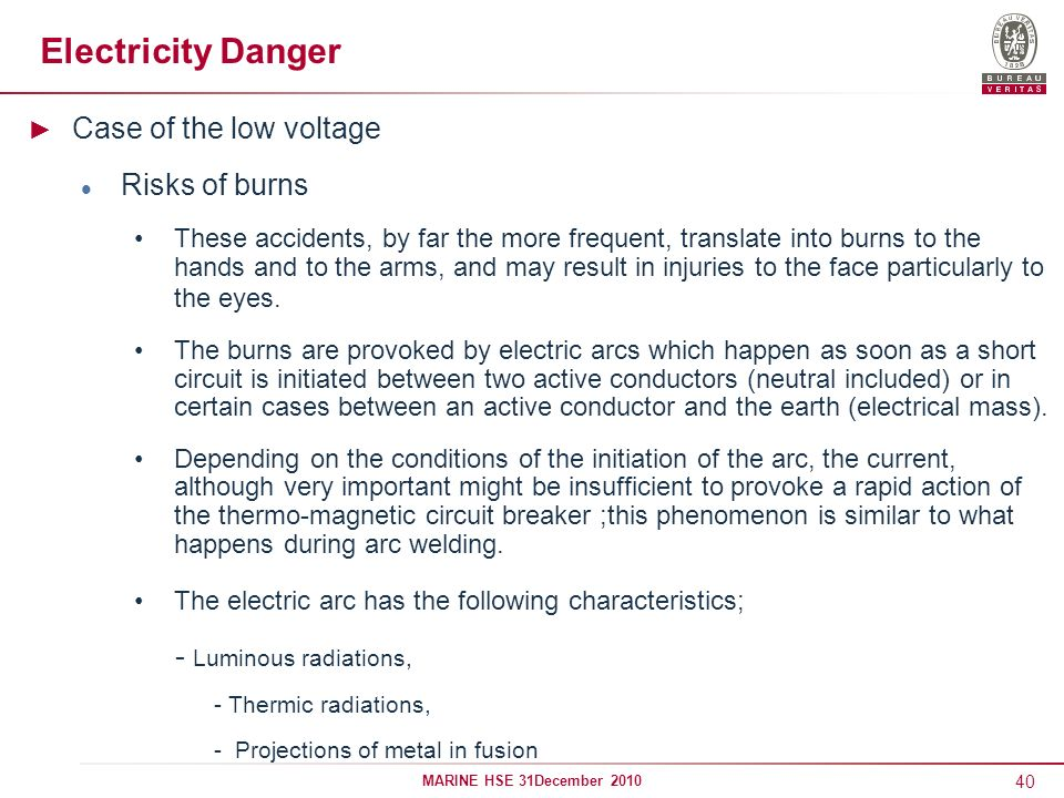 40 MARINE HSE 31December 2010 Electricity Danger Case of the low voltage Risks of burns These accidents, by far the more frequent, translate into burn