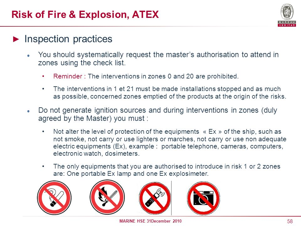 58 MARINE HSE 31December 2010 Risk of Fire & Explosion, ATEX Inspection practices You should systematically request the masters authorisation to atten